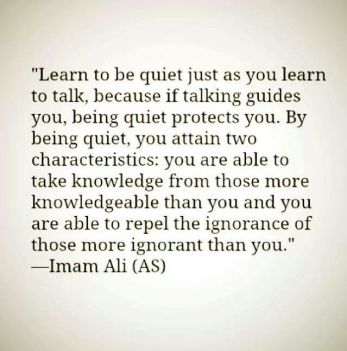 Learn to be Quite Word of Wisdom from Imaam Ali (Karam Allah Wajhu)